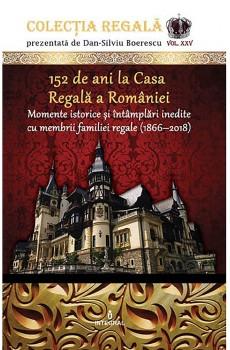 152 de ani la Casa Regala a Romaniei. Momente istorice si intamplari inedite cu membrii familiei regale (1866-2018)