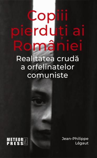 Copiii pierduti ai Romaniei de Jean-Philippe Legaut 0