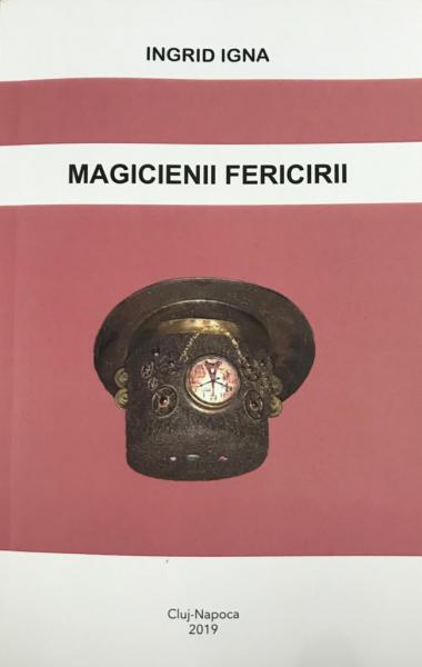 Magicienii fericirii de Ingrid Igna 0