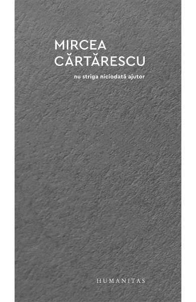 Nu striga niciodata ajutor de Mircea Cartarescu 0