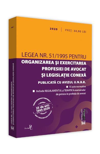 Legea nr. 51/1995 pentru organizarea si exercitarea profesiei de avocat si legislatie conexa: 2020 0