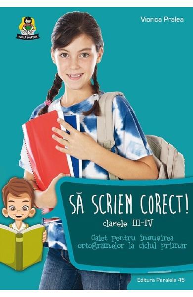 Sa scriem corect! - Clasele 3-4 de Viorica Pralea [0]