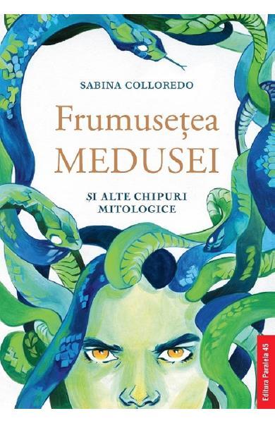 Frumusetea Medusei si alte chipuri mitologice de Sabina Colloredo [0]
