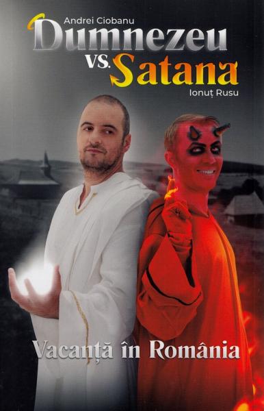 Dumnezeu vs Satana. Vacanta in Romania de Andrei Ciobanu, Ionut Rusu [0]