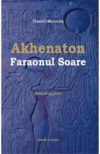 Akhenaton Faraonul Soare de Daniel Meurois [0]