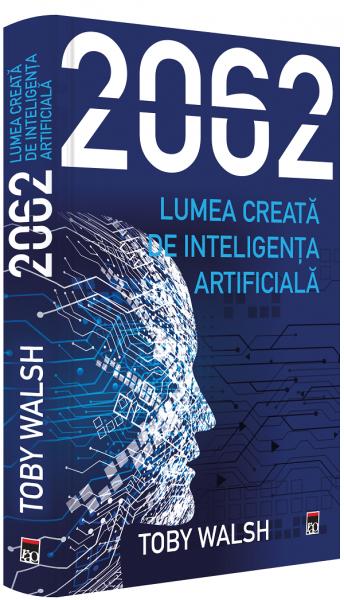 2062. Lumea creata de inteligenta artificiala de Toby Walsh [0]