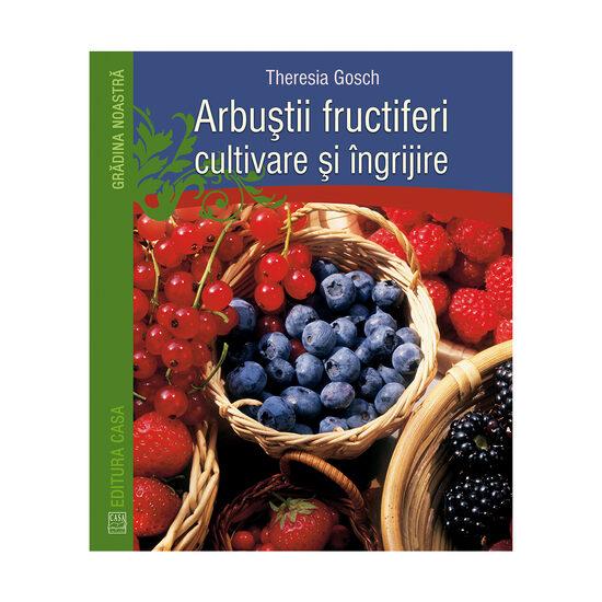 Arbustii fructiferi - cultivare si ingrijire de Theresia Gosch [0]