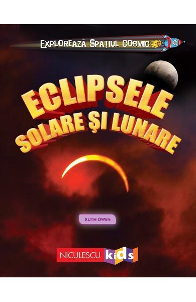 Exploreaza spatiul cosmic: Eclipsele solare si lunare de Ruth Owen 0