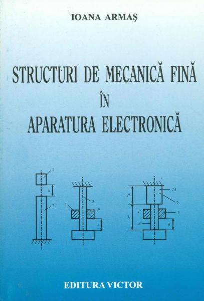 Structuri de mecanica fina in aparatura electronica de Ioana Armas 0