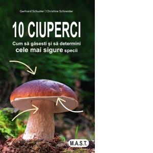 10 ciuperci. Cum sa gasesti si sa determini cele mai sigure specii 0