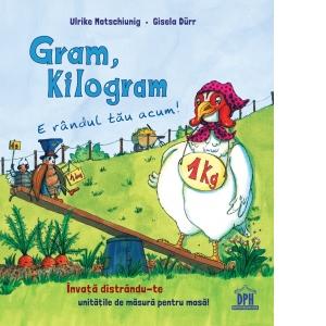 Gram, Kilogram. E randul tau acum! de Ulrike Motschiunig, Gisela Durr [0]
