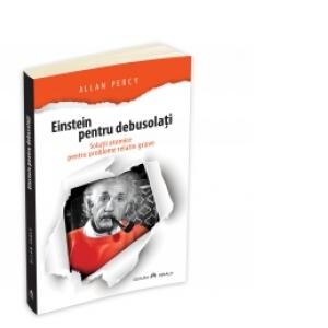 Einstein pentru debusolati - Solutii atomice pentru probleme relativ grave de Allan Percy [0]