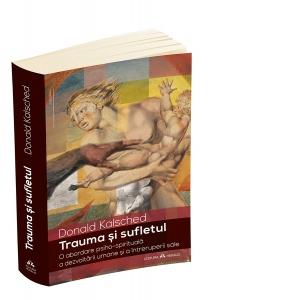 Trauma si sufletul. O abordare psiho-spirituala a dezvoltarii umane si a intreruperii sale de Donald Kalsched [0]