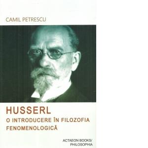 Husserl. O introducere in filozofia fenomenologica de Camil Petrescu 0