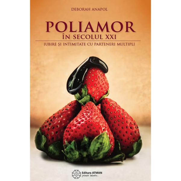 Poliamor in secolul XXI. Iubire si intimitate cu parteneri multipli de Deborah Anapol 0