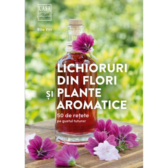 Lichioruri din flori si plante aromatice - 50 de retete pe gustul tuturor de Rita Vitt [0]