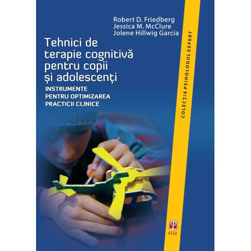Tehnici de terapie cognitiva pentru copii si adolescenti de Robert D. Friedberg [0]