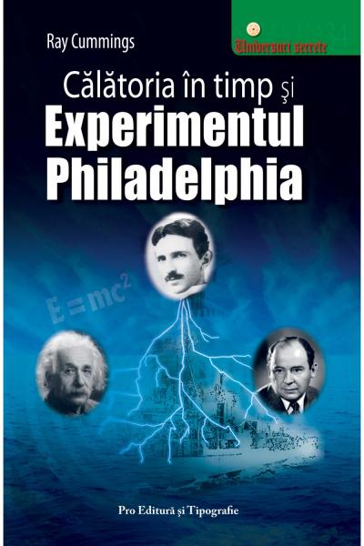Calatoria in timp si Experimentul Philadelphia de Ray Cummings 0