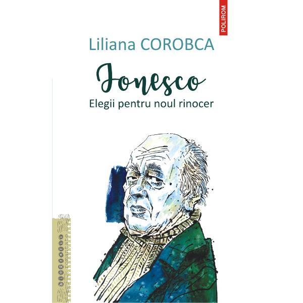 Ionesco. Elegii pentru noul rinocer de Liliana Corobca 0