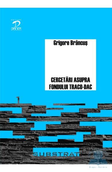 Cercetari asupra fondului traco-dac al limbii romane de  Grigore Brancus [0]