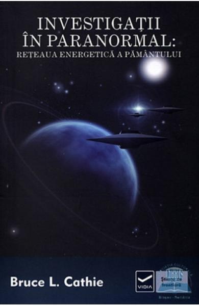 Investigatii in paranormal: Reteaua energetica a pamantului de Bruce L. Cathie 0