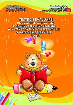 Teste de evaluare - clasa I. Comunicare in limba romana, Matematica si explorarea mediului, Dezvoltare personala