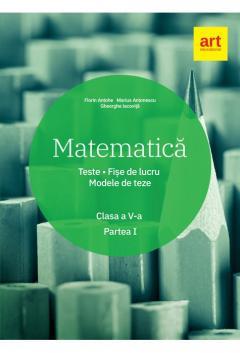Matematica. Clasa a V-a. Semestrul 1. Teste. Fise de lucru. Modele de teza de Marius Antonescu, Florin Antohe, Gheorghe Iacovita 0