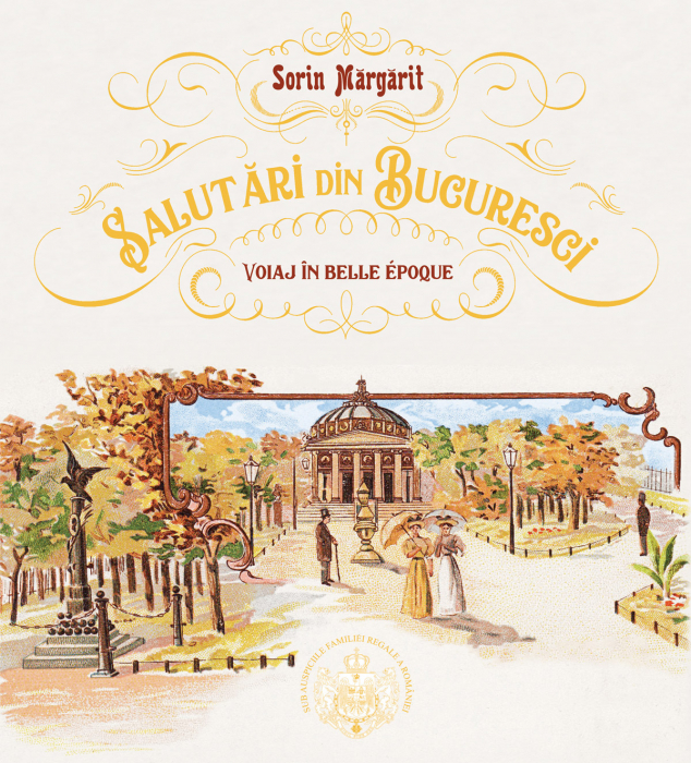 Salutari din Bucuresci. Voiaj in Belle Epoque de Sorin Margarit [0]