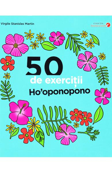 50 de exercitii Ho'oponopono de Virgile Stanislas Martin