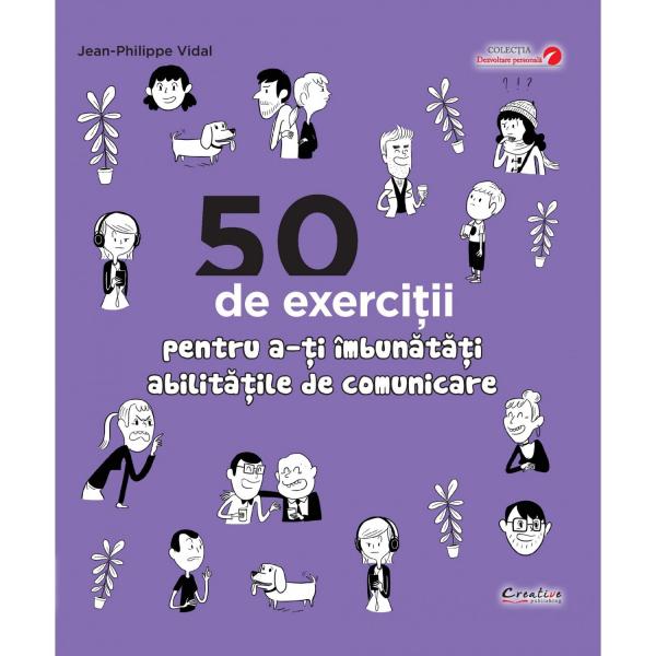 50 de exercitii pentru a-ti imbunatati abilitatile de comunicare de Jean-Philippe Vidal 0