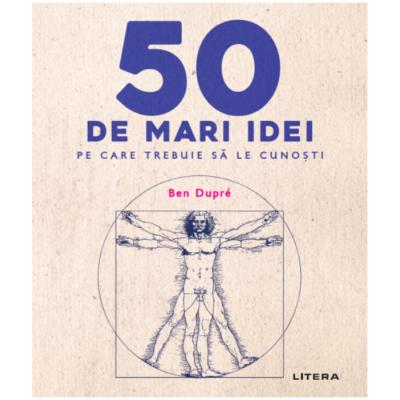 50 de mari idei pe care trebuie sa le cunosti de Ben Dupre 0