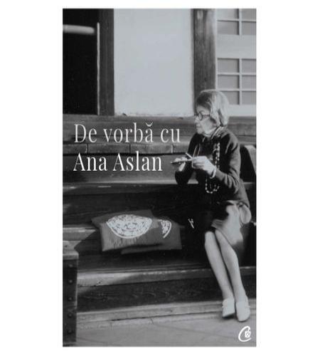 De vorba cu Ana Aslan de Valentin Lipatti [0]