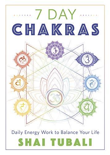 7 Day Chakras: Daily Energy Work to Balance Your Life by Shai Tubali [0]