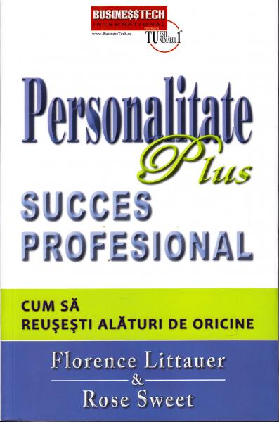 Personalitate plus. Succes profesional. Cum sa reusesti alaturi de oricine de Florence Littauer [0]