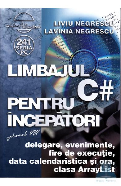 Limbajul C # pentru incepatori vol.8 de Liviu Negrescu, Lavinia Negrescu 0