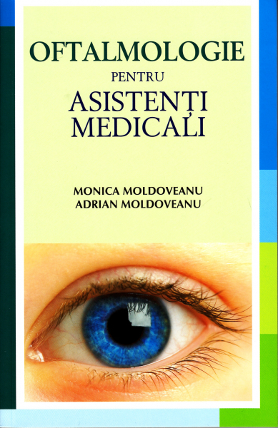 Oftalmologie pentru asistenti medicali de Monica Moldoveanu, Adrian Moldoveanu [0]