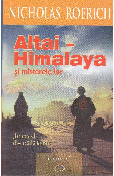Altai-Himalaya si misterele lor. Jurnal de calatorie de Nicholas Roerich 0