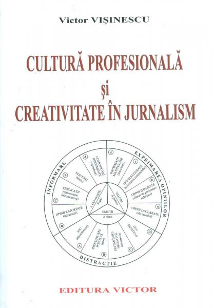 Cultura profesionala si creativitate in jurnalism de Victor Visinescu 0