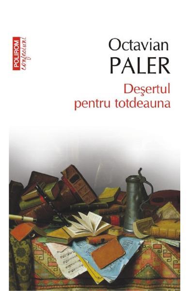 Desertul pentru totdeauna (Top 10+) de Octavian Paler 0