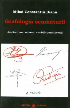 Grafologia semnaturii Arata-mi cum semnezi ca sa-ti spun cine esti de Mihai Constantin Dianu 0