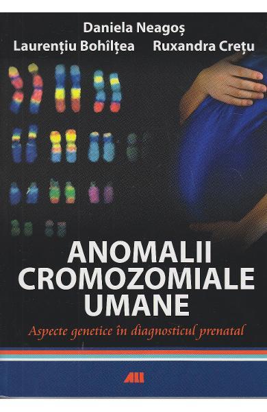 Anomalii cromozomiale umane de Daniela Neagos, Laurentiu Bohiltea, Ruxandra Cretu 0