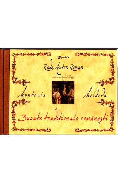 Muntenia Moldova: Bucate traditionale romanesti A5 de Radu Anton Roman 0
