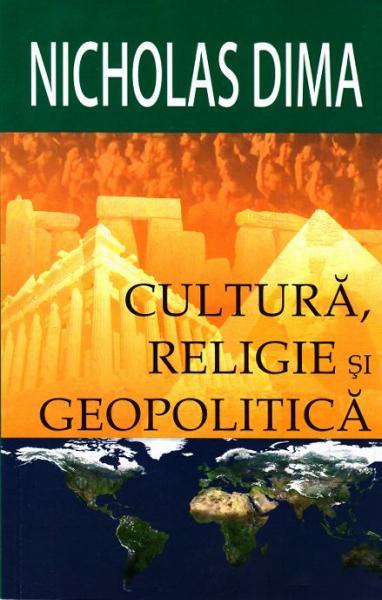 Cultura, religie si geopolitica de Nicholas Dima 0