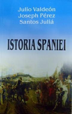 Istoria Spaniei - Julio Valdeon, Joseph Perez, Santos Julia [0]