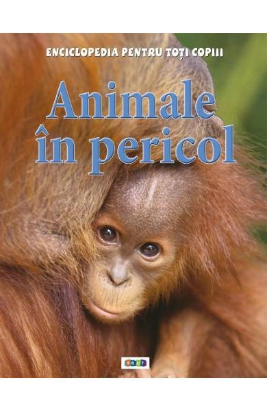 Animale in pericol - Enciclopedia pentru toti copiii [0]