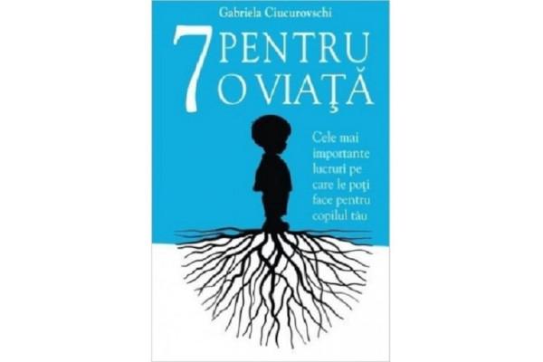 7 pentru o viata de Gabriela Ciucurovschi 0
