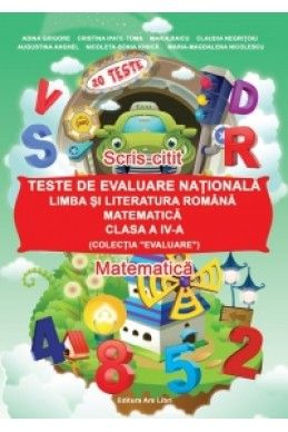 Teste de evaluare nationala la limba si literatura romana si matematica clasa a IV a