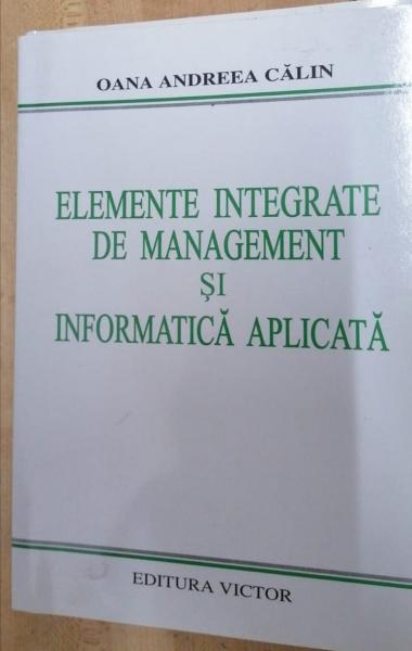 Elemente integrate de management si informatica practica de Oana Andreea Calin 0