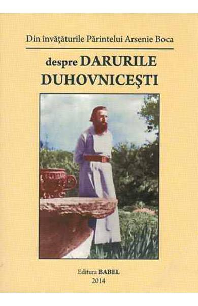 Despre darurile duhovnicesti. Din invataturile Parintelui Arsenie Boca 0