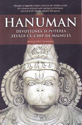 Hanuman, devotiunea si puterea zeului cu chip de maimuta de Mataji Devi Vanamali [0]